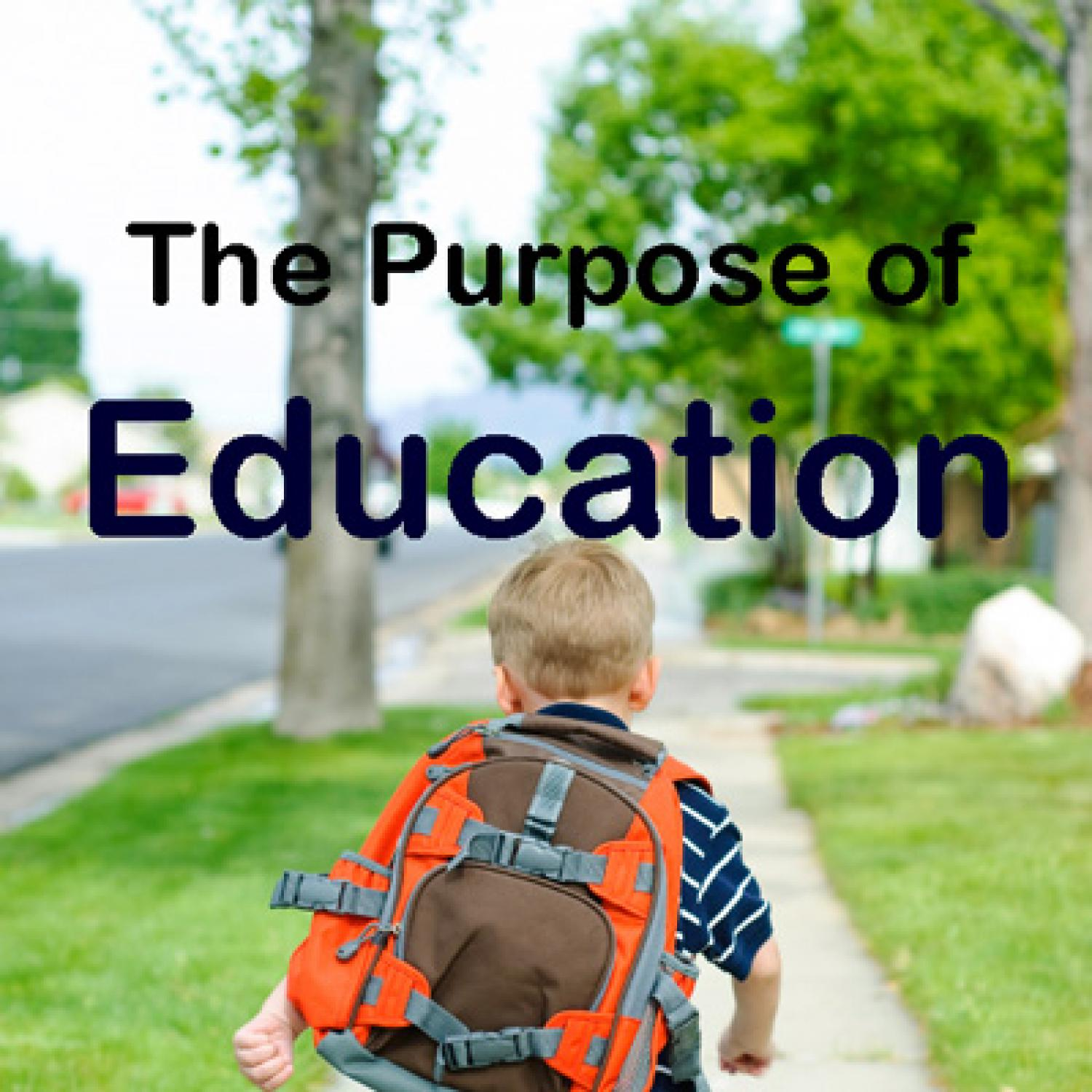 education purpose You might have better luck asking, what is the meaning of life in the united states, historically, the purpose of education has evolved according to the needs of.
