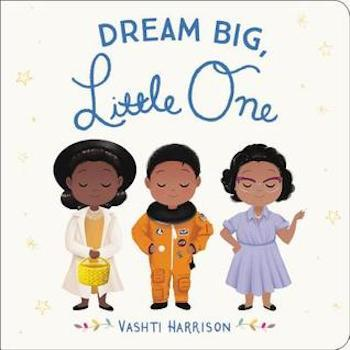 Best Gifts for 1-Year-Olds Dream Big, Little One by Vashti Harrison