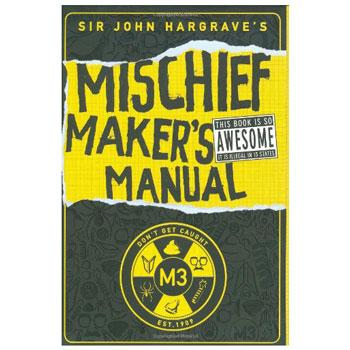 The Mischief Maker's Manual by Sir John Hargrave