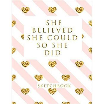 Best Valentine's Day Gift for Tween Girls: She Believed She Could So She Did: Blank Sketchbook